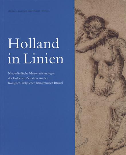 Holland in Linien. Niederländische Meisterzeichnungen des Goldenen Zeitalters aus den Königlich-Belgischen Kunstmuseen Brüssel.