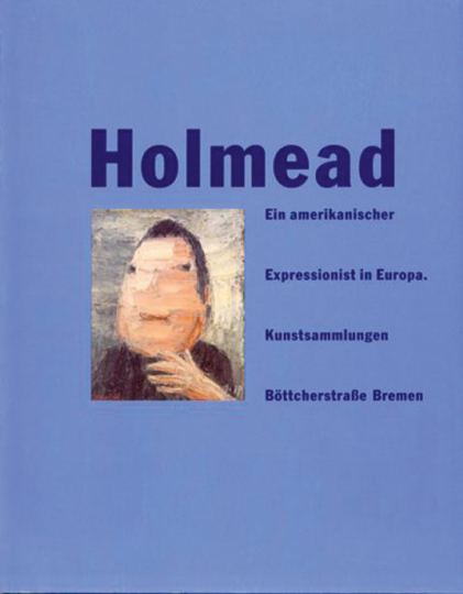 Holmead. Ein amerikanischer Expressionist in Europa.