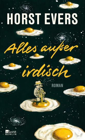 Horst Evers. Alles außer irdisch. Roman.