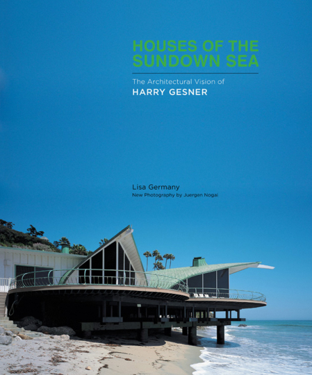 House of Sundown Sea. The Architectural Vision of Harry Gesner.