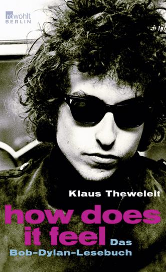 How does it feel. Das Bob-Dylan-Lesebuch.