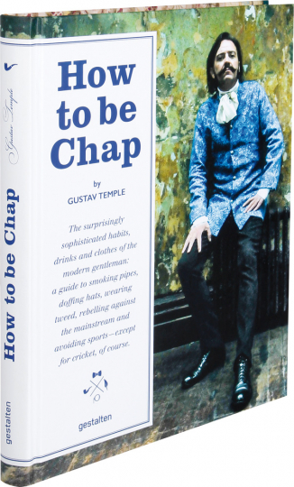 How to be Chap. The Surprisingly Sophisticated Habits, Drinks and Clothes of the Modern Gentleman.