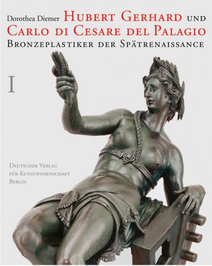 Hubert Gerhard und Carlo di Cesare del Palagio. Bronzeplastiker der Spätrenaissance. Sonderausgabe.