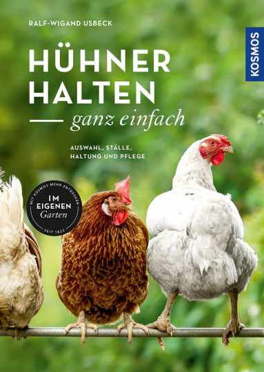 Hühner halten - ganz einfach. Auswahl, Ställe, Haltung und Pflege.