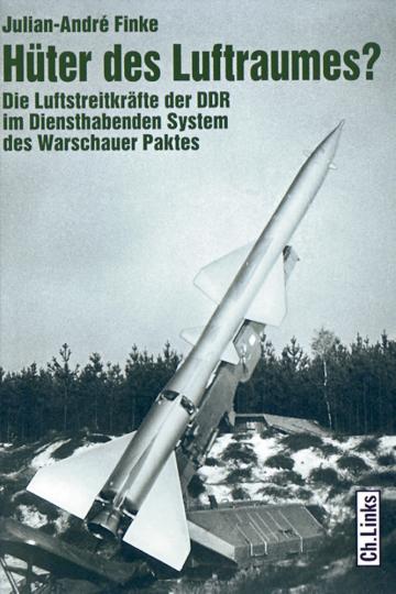Hüter des Luftraumes? Die Luftstreitkräfte der DDR im Diensthabenden System des Warschauer Paktes