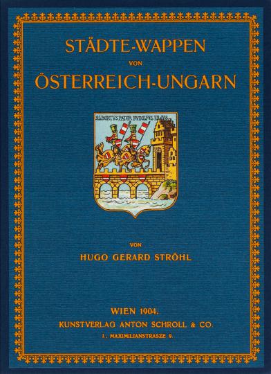 Hugo Gerard Ströhl. Städte-Wappen von Österreich-Ungarn.