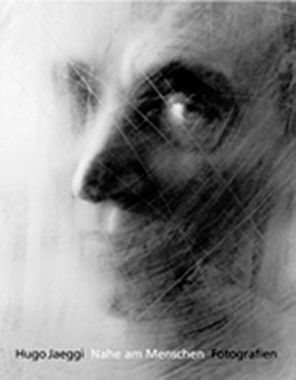 Hugo Jaeggi. Nahe beim Menschen - Fotografien.