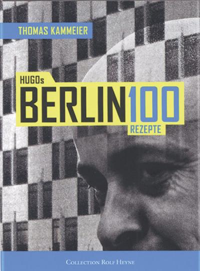 Hugos Berlin -100 Rezepte.