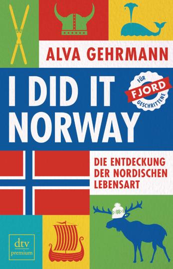 I did it Norway! Die Entdeckung der nordischen Lebensart.