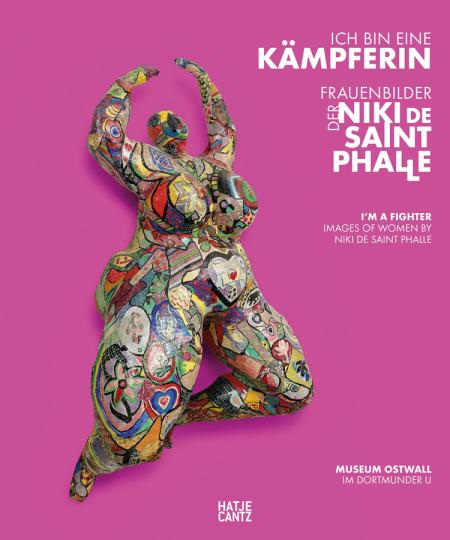Ich bin eine Kämpferin. Frauenbilder der Niki de Saint Phalle.