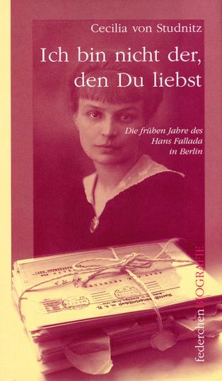 Ich bin nicht der, den Du liebst. Die frühen Jahre des Hans Fallada in Berlin.