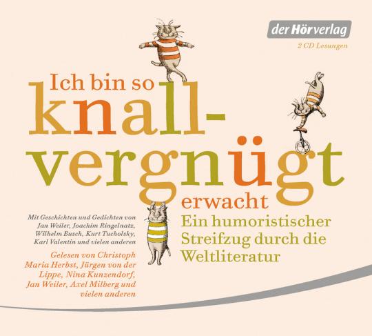 Ich bin so knallvergnügt erwacht. Ein humoristischer Streifzug durch die Weltliteratur. 2 CDs.