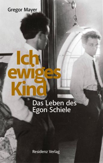 Ich ewiges Kind. Das Leben des Egon Schiele.