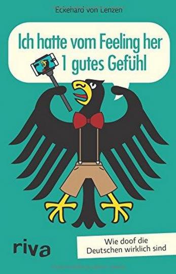 Ich hatte vom Feeling her 1 gutes Gefühl - Wie doof die Deutschen wirklich sind.