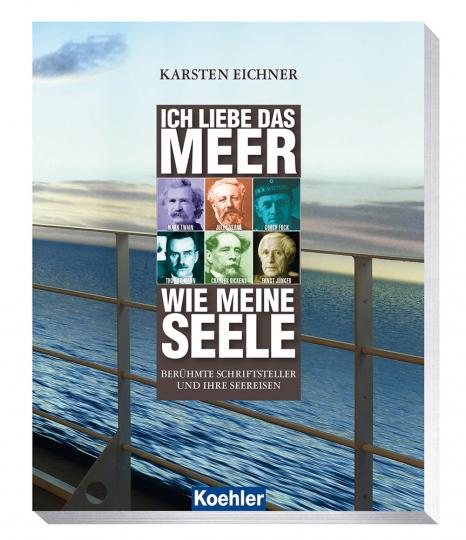 Ich liebe das Meer wie meine Seele. Berühmte Schriftsteller und ihre Seereisen.