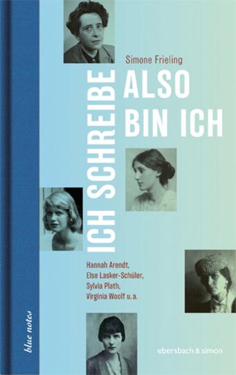 Ich schreibe, also bin ich. Hannah Arendt, Else Lasker-Schüler, Sylvia Plath, Virginia Woolf u.a.