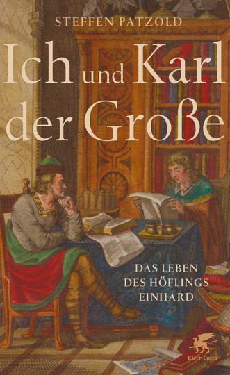 Ich und Karl der Große. Das Leben des Höflings Einhard.