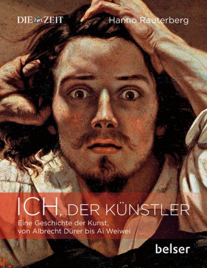 Ich, der Künstler. Eine Geschichte der Kunst von Albrecht Dürer bis Ai Weiwei.