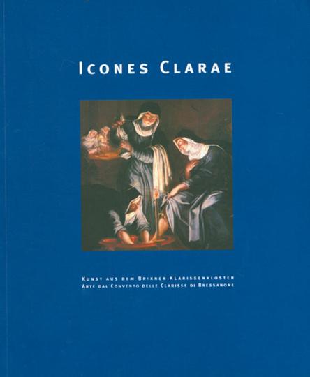 Icones Clarae. Kunst aus dem Brixner Klarissenkloster