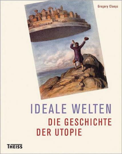 Ideale Welten. Die Geschichte der Utopie.