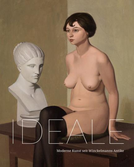 Ideale. Moderne Kunst seit Winckelmanns Antike.