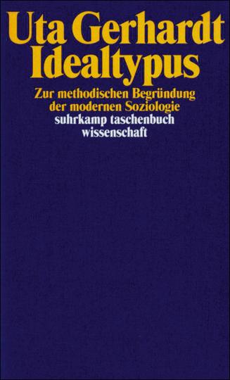 Idealtypus. Zur methodologischen Begründung der modernen Soziologie.