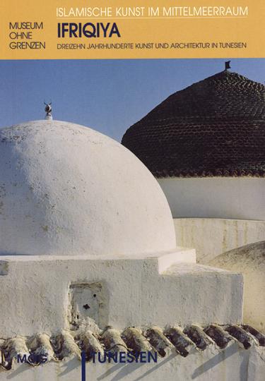 Ifriqiya. 13 Jahrhunderte Kunst und Architektur in Tunesien.