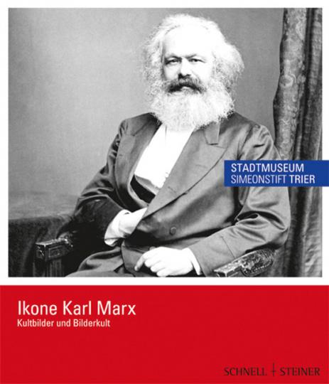 Ikone Karl Marx. Kultbilder und Bilderkult.