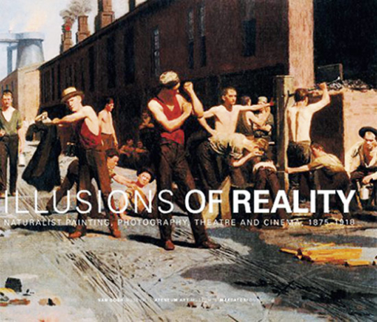 Illusions of Reality Naturalist Painting 1875-1918.