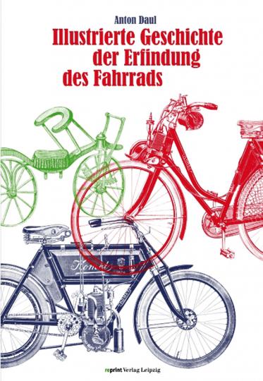 Illustrierte Geschichte der Erfindung des Fahrrads und der Entwicklung des Motorfahrradwesens.