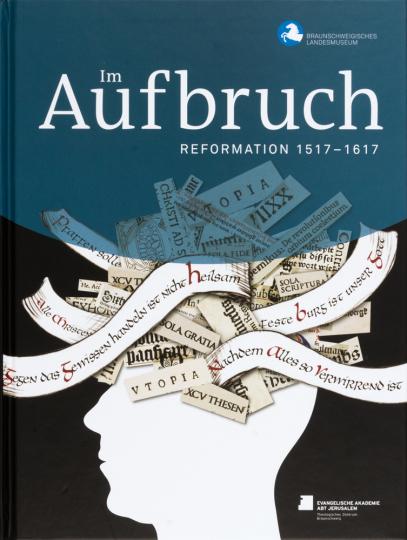 Im Aufbruch. Reformation 1517-1617.