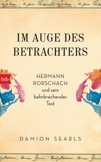 Im Auge des Betrachters. Hermann Rorschach und sein bahnbrechender Test.