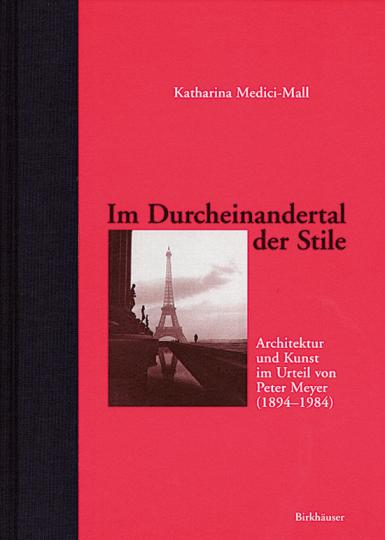 Im Durcheinandertal der Stile. Architektur und Kunst im Urteil von Peter Meyer (1894-1984)