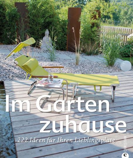 Im Garten zuhause. 222 Ideen für Ihren Lieblingsplatz.