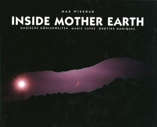 Im Innern der Erde. Magische Höhlenwelten.