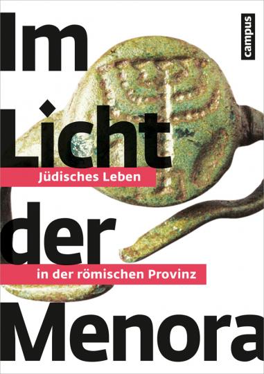 Im Licht der Menora. Jüdisches Leben in der römischen Provinz.
