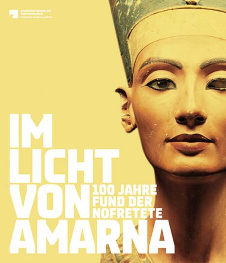 Im Licht von Amarna. 100 Jahre Fund der Nofretete.