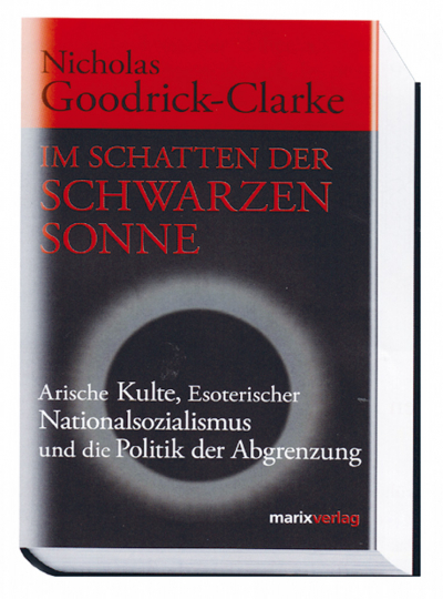 Im Schatten der schwarzen Sonne - Arische Kulte, Esoterischer Nationalsozialismus und die Politik der Abgrenzung