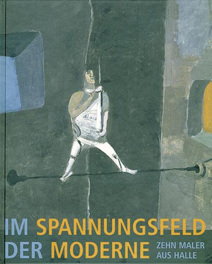 Im Spannungsfeld der Moderne. Zehn Maler aus Halle.