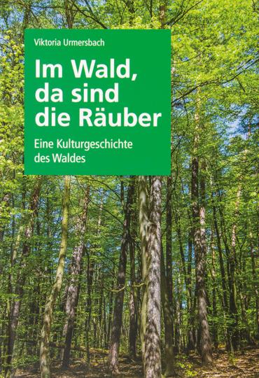 Im Wald, da sind die Räuber. Eine Kulturgeschichte des Waldes.