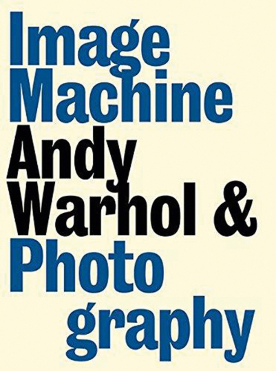 Image Machine. Andy Warhol & Photography.