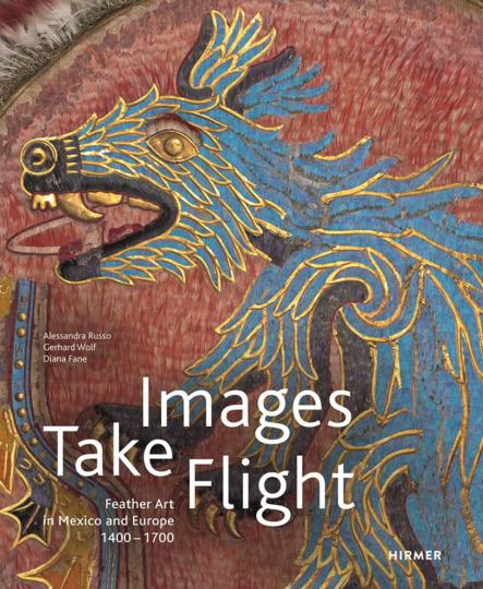 Images Take Flight. Federkunst in Mexiko und Europa (1400-1700).