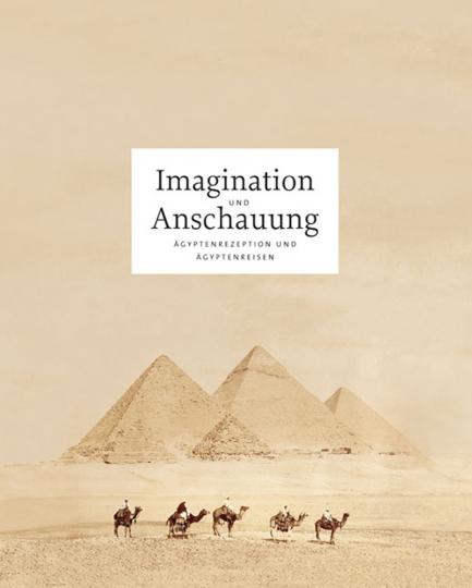 Imagination und Anschauung. Ägyptenrezeption und Ägyptenreisen in der ersten Hälfte des 20. Jahrhunderts.