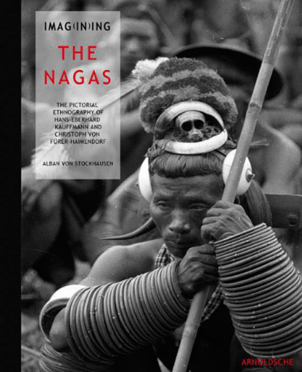 Imag(in)ing the Nagas .The Pictorial Ethnography of Hans-Eberhard Kauffmann and Christoph von Fürer-Haimendorf.