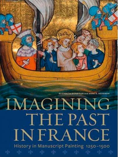 Imagining the Past in France. Die Geschichte der französischen Buchmalerei 1250-1500 - Von Elizabeth Morrison, Ann Hedeman u.a. Los Angeles 2010.