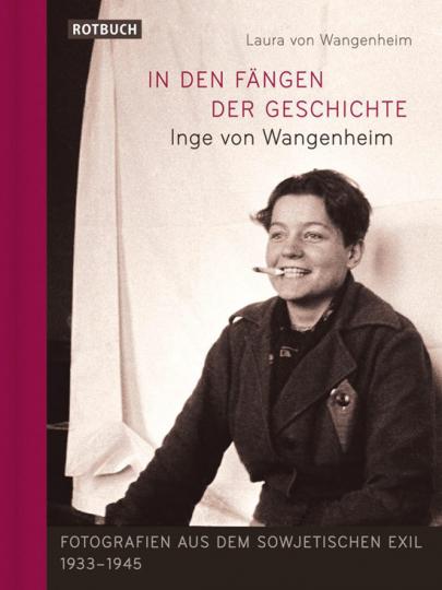 In den Fängen der Geschichte. Inge von Wangenheim. Fotografien aus dem sowjetischen Exil 1933 - 1945.