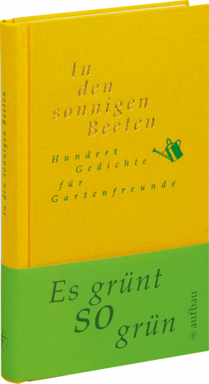 In den sonnigen Beeten. Hundert Gedichte für Gartenfreunde.