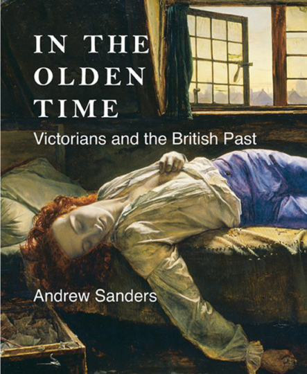 In the Olden Time. Victorians and the British Past.