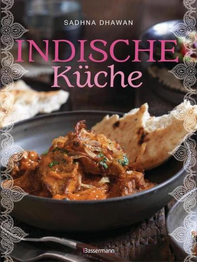 Indische Küche - Einfache, authentische Rezepte