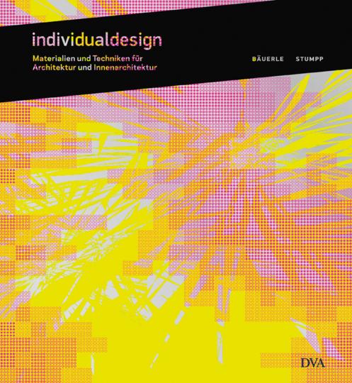 Individualdesign. Materialien und Techniken - für Architektur und Innenarchitektur.